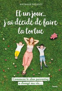 Et Un Jour... J'ai Decide De Faire La Tortue ; Comment Le Slow Parenting A Change Ma Vie...