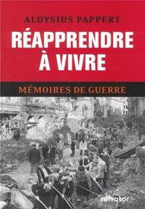 Reapprendre A Vivre ; Memoires De Guerre