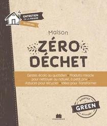 Maison Zero Dechet ; Gestes Ecolo Au Quotidien, Produits Miracle Pour Nettoyer Au Naturel, A Petit Prix, Astuces Pour Recycler, Idees Pour Transformer