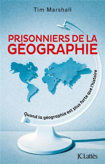 Prisonniers De La Geographie ; Quand La Geographie Est Plus Forte Que L'histoire