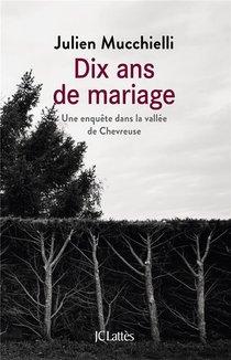 Dix Ans De Mariage ; Une Enquete Dans La Vallee De Chevreuse