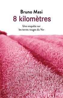 8 Kilometres ; Une Enquete Sur Les Terres Rouges Du Var