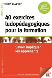 40 Exercices Ludopedagogiques Pour La Formation ; Savoir Impliquer Les Apprenants