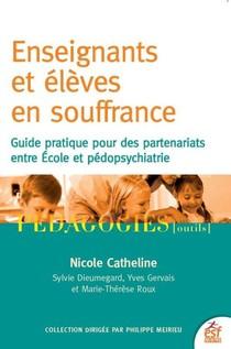 Eleves Et Enseignants En Souffrance ; Guide Pour Des Partenariats Entre Ecole Et Pedopsychiatrie