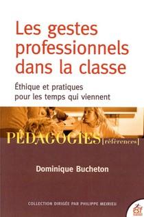 Les Gestes Professionnels Dans La Classe ; Ethique Et Pratiques Pour Les Temps Qui Viennent