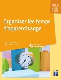 Organiser Les Temps D'apprentissage En Maternelle (edition 2019)
