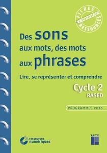 Des Sons Aux Mots, Des Mots Aux Phrases ; Cycle 2 ; Programmes 2016