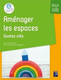 Amenager Les Espaces ; Les Gestes Cles ; Maternelle (edition 2020)