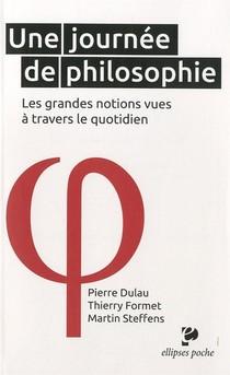 Une Journee De Philosophie - Les Grandes Notions Vues A Travers Le Quotidien
