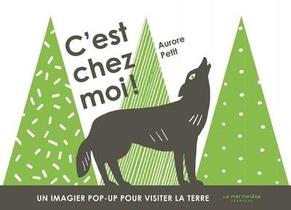 C'est Chez Moi ! Un Imagier Pop-up Pour Vister La Terre