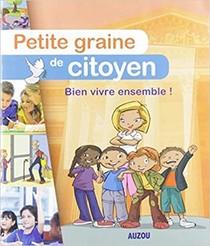 Petite Graine De Citoyen - Bien Vivre Ensemble !