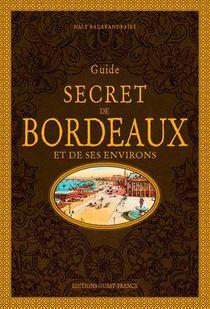 Guide Secret De Bordeaux Et De Ses Environs