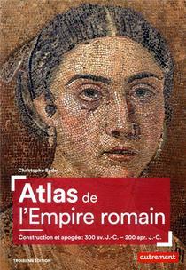 Atlas De L'empire Romain ; Construction Et Apogee : 300 Av. J.-c. - 200 Apr. J.-c. (3e Edition)