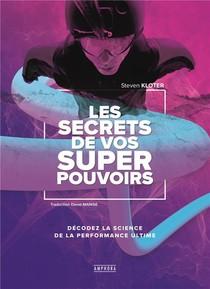 Les Secrets De Vos Super Pouvoirs ; Decodez La Science De La Performance Ultime