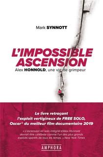 L'impossible Ascension ; Alex Honnold, Une Vie De Grimpeur