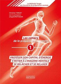 Les Cahiers De La Preparation Mentale T.1 ; Proteger Son Capital Energie, S'initier A L'imagerie Mentale, Se Relacher Et Se Relaxer