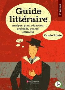 Guide Litteraire ; Analyse, Plan, Redaction, Procedes, Genres, Courants (4e Edition)