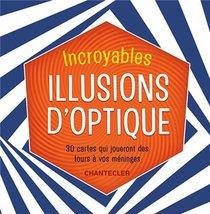 Incroyables Illusions D'optique ; 30 Cartes Qui Joueront Des Tours A Vos Meninges