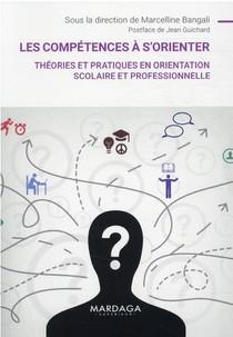 Les Competences A S'orienter : Theories Et Pratiques En Orientation Scolaire Et Professionnelle