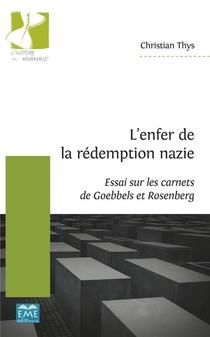 L'enfer De La Redemption Nazie - Essai Sur Les Carnets De Goebbels Et Rosenberg
