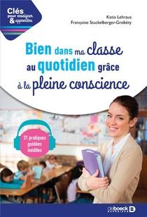 Cles Pour Enseigner Et Apprendre ; Bien Dans Ma Classe Au Quotidien Grace A La Pleine Conscience