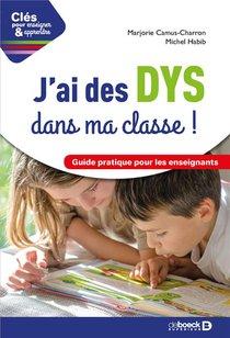 Cles Pour Enseigner Et Apprendre ; J'ai Des Dys Dans Ma Classe ! Guide Pratique Pour Les Enseignants