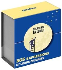 Decrocher La Lune ! ; 365 Expressions Et Leurs Origines