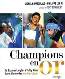 Champions En Or ; De Suzanne Lenglen A Teddy Riner, Ils Ont Illumine Les Jeux Olympiques