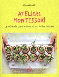 Ateliers Montessori ; La Methode Pour Epanouir Les Petits Curieux