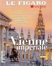 Le Figaro Hors Serie Vienne Imperiale - Les Grandes Heures Des Habsbourg Toute La Ville Danse Da