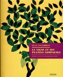 La Vigne Et Ses Plantes Compagnes ; Histoire Et Avenir D'un Compagnonnage Vegetal