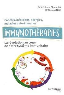 Immunotherapie ; La Revolution Au Coeur De Notre Systeme Immunitaire