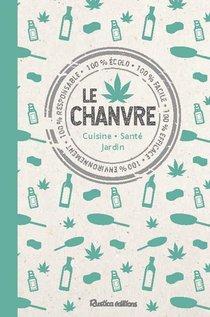 Le Chanvre ; Cuisine, Sante, Jardin