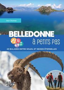 Belledonne A Petits Pas - 40 Balades Entre Soleil Et Neiges Eternelles