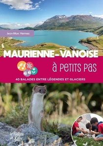 Maurienne-vanoise A Petits Pas - 40 Balades Entre Legendes Et Glaciers