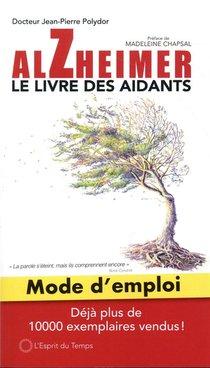 Alzheimer Mode D'emploi ; Le Livre Des Aidants