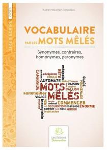 Vocabulaire Par Les Mots Meles. Tome 1. Synonymes, Contraires, Homonymes, Paronymes
