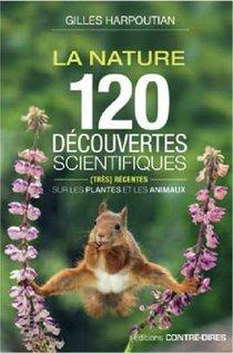 La Nature ; 120 Decouvertes Scientifiques (tres) Recentes Sur Les Plantes Et Les Animaux