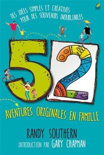 52 Aventures Originales En Famille ; Des Idees Simples Et Creatives Pour Des Souvenirs Inoubliables