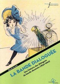 La Bande Dialoguee ; Une Histoire Des Dialogues De Bande Dessinee ; 1830-1960