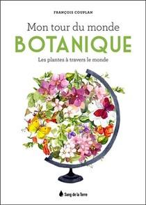 Mon Tour Du Monde Botanique ; Les Plantes A Travers Le Monde
