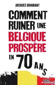 Comment Ruiner Une Belgique Prospere En 70 Ans