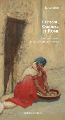 Babylone, Carthage Et Rome Dans Les Cuisines Et Langues Du Maghreb