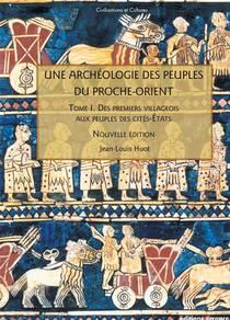 Une Archeologie Des Peuples Du Proche-orient T.1 ; Des Premiers Villageois Aux Peuples De Cites-etats