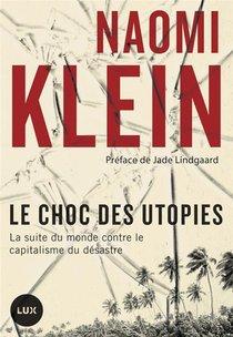 Le Choc Des Utopies ; La Suite Du Monde Contre Le Capitalisme Du Desastre