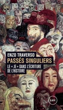 """Passes Singuliers ; Le """"je"""" Dans L'ecriture De L'histoire"""