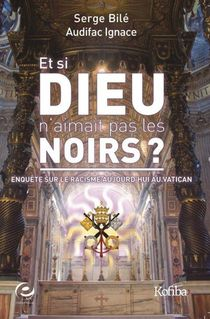 Et Si Dieu N'aimait Pas Les Noirs ? Enquete Sur Le Racisme Aujourd'hui Au Vatican