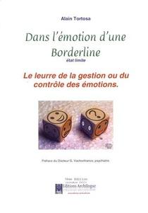 Dans L'emotion D'une Borderline Etat Limite, Le Leurre De La Gestion Ou Du Controle Des Emotions (7e Edition)