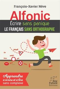 Alfonic ; Ecrire Sans Panique Le Francais Sans Orthographe