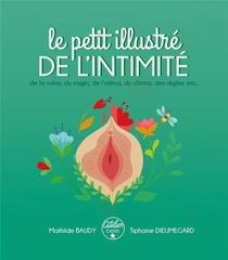Le Petit Illustre De L'intimite T.1 : De La Vulve, Du Vagin, De L'uterus, Du Clitoris, Des Regles, Etc.